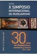 Actas del X Simposio Internacional de Mudejarismo: 30 años de Mudejarismo, memoria y futuro [1975-2005]