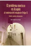 El problema morisco en Aragón al comienzo del reinado de Felipe II. Estudio y apéndices documentales