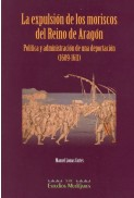 La expulsión de los moriscos del Reino de Aragón: política y administración de una deportación (1609-1611)
